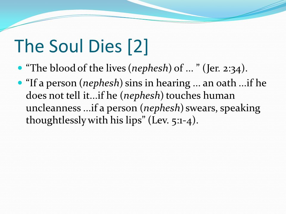The Soul Dies [2] The blood of the lives (nephesh) of ... (Jer. 2:34).